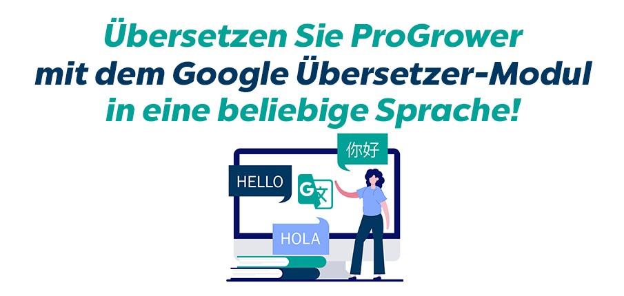 Übersetzen Sie ProGrower mit dem Google Übersetzer-Modul in eine beliebige Sprache!